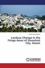 Landuse Change in the Fringe Areas of Guwahati City, Assam by Begum Semim...