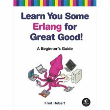 Learn You Some Erlang for Great Good! by Fred Hebert (2013, Paperback, New...