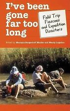 I've Been Gone Far Too Long: Field Study Fiascoes and Expedition Disasters (Tra