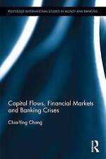 Capital Flows, Financial Markets and Banking Crises by Chia-Ying Chang...