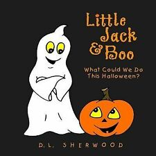 Little Jack and Boo -What Could We Do This Halloween? by D. Sherwood (2012,...