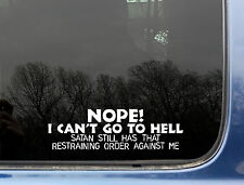 NOPE! I can't go to hell Satan has restraining order on me - funny die cut decal