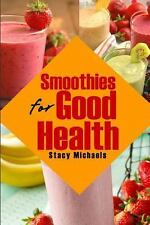 Smoothies for Good Health : Superfruits, Vegetables and Healthy Indulgences...