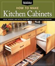 How to Make Kitchen Cabinets : Build, Upgrade, and Install Your Own with the...