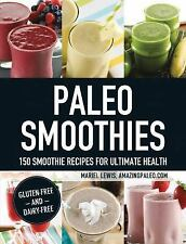 Paleo Smoothies : 150 Smoothie Recipes for Ultimate Health by Mariel Lewis...