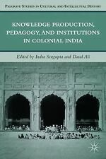 Knowledge Production, Pedagogy, and Institutions in Colonial India (Palgrave Stu