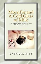 Moonpie And A Cold Glass Of Milk: A Wonderful Look At Life After 50 From A Baby
