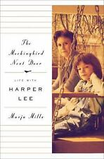 The Mockingbird Next Door : Life with Harper Lee by Marja Mills 2014 1st edition
