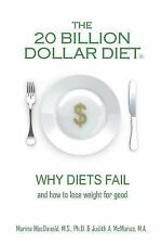 The 20 Billion Dollar Diet (r) : Why Diets Fail and How to Lose Weight for...