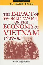 The Impact of World War II on the Economy of Vietnam 1939-45 by Hung, Le Manh