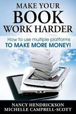 Make Your Book Work Harder : How to Make Use of Multiple Platforms to Make...