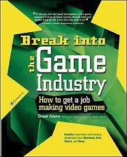 Break Into The Game Industry: How to Get A Job Making Video Games Ernest Adams
