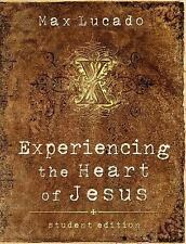 Experiencing the Heart of Jesus :) Knowing His Heart, Feeling His Love: Lucado