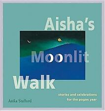 Aisha's Moonlit Walk: Stories And Celebrations For The Pagan Year