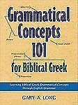 Grammatical Concepts 101 for Biblical Greek: Learning Biblical Greek Grammatica