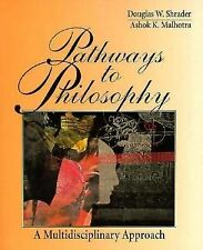 Pathways to Philosophy : A Multidisciplinary Approach by Ashok Malhotra and...