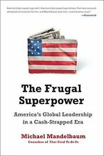 The Frugal Superpower: America's Global Leadership in a Cash-Strapped Era, Mande