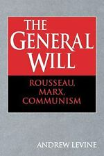 The General Will : Rousseau, Marx, Communism by Andrew Levine (2008, Paperback)