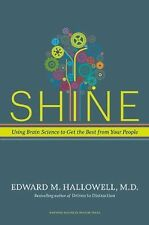 Shine : Using Brain Science to Get the Best from Your People by Ned Hallowell...