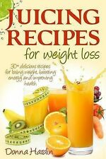 Juicing Recipes for Weight Loss: Lose Weight, Gain Energy and Improve Health...