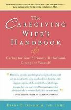 The Caregiving Wife's Handbook : Caring for Your Seriously Ill Husband,...