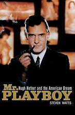 Mr. Playboy : Hugh Hefner and the American Dream by Steven Watts (2008,Paperback