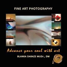 Advance Your Soul with Art : Fine Art Photography by Blanka Darazs Mudr. Dm...