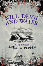 Andrew Pepper Kill-Devil And Water: A Pyke Mystery Very Good Book