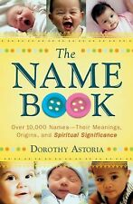 Name Book : Over 10,000 Names - Their Meanings, Origins, and Spiritual...