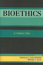 Bioethics : A Culture War by Nicholas C. Lund-Molfese and Michael E. Kelly...
