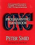 CNC Programming Handbook : Comprehensive Guide to Practical CNC Programming…