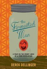 The Fermented Man: A Year on the Front Lines of a Food Revolution, Dellinger, De