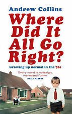 Andrew Collins Where Did It All Go Right?: Growing Up Normal In the 70s Very Goo