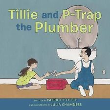 Tillie and P-Trap the Plumber by Foley, Patrick C. -Paperback