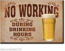 NO WORKING DURING DRINKING Fridge Magnet  Man Cave Retro Tin Sign Metal MAGNET