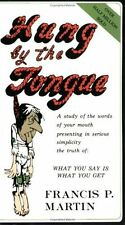 Hung by the Tongue : What You Say Is What You Get by Francis P. Martin (1976,...