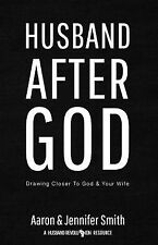 Husband after God : Drawing Closer to God and Your Wife by Aaron Smith and...