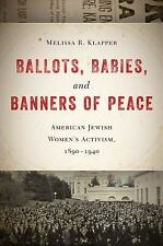 Ballots, Babies, and Banners of Peace: American Jewish Women's Activism, 1890-1