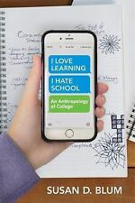 """I Love Learning; I Hate School"" : An Anthropology of College by Susan Debra..."