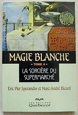 Magie Blanche T 4 La Sorcière du Supermarché E Pier Sperandio éd Québécor