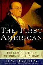 The First American The Life And Times Of Benjamin Franklin By H. W. Brands Book