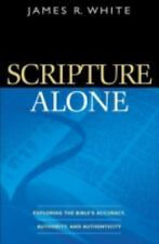 Scripture Alone: Exploring the Bibles Accuracy, Authority and Authenticity