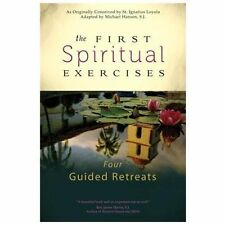 The First Spiritual Exercises : Four Guided Retreats by Michael Hansen (2013,...