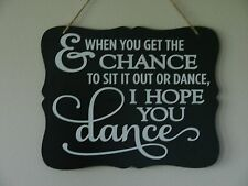 And when you get the chance I hope you dance, hanging sign, plaque, vinyl saying