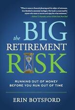 The Big Retirement Risk : Running Out of Money Before You Run Out of Time HB/DJ