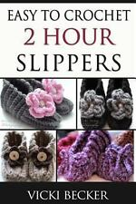 Easy to Crochet 2 Hour Slippers by Vicki Becker (2013, Paperback)