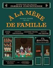 A la Mere de Famille: Recipes from the Beloved Parisian Confectioner Merceron,