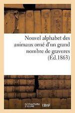Nouvel Alphabet des Animaux Orne d'un Grand Nombre de Gravures (Ed. 1863) by...