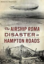 Disaster: The Airship ROMA Disaster in Hampton Roads by Nancy E. Sheppard...
