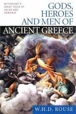 Gods, Heroes and Men of Ancient Greece: Mythology's Great Tales of Valor and Rom